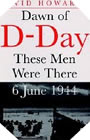 Image : Dawn of D-Day: These Men Were There, 6 June 1944