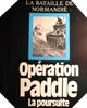 Image : Opération paddle - La poursuite La Bataille de Normandie