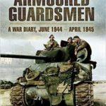 Armoured Guardsmen - A War Diary, June 1944 - April 1945 - Robert Boscawen