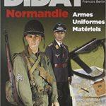 D-Day Normandie - Uniformes, armes, matériels - Francois Bertin