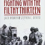 Fighting with the Filthy Thirteen - The World War II Story of Jack Womer