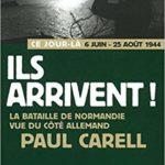 Ils arrivent ! La bataille de Normandie vue du côté allemand - Paul Carell