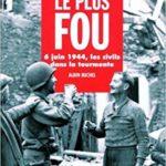 Le Jour le plus fou - 6 juin 1944 - Les Civils dans la tourmente - Huet - Coquart