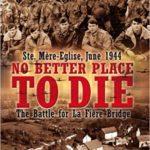 No Better Place To Die - Ste-Mère Eglise, June 1944 - The Battle for La Fière Bridge - Robert M. Murphy