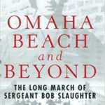 Omaha Beach and Beyond - The Long March of Sergeant Bob Slaughter