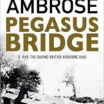 Pegasus Bridge - D-Day - The Daring British Airborne Raid - Stephen E. Ambrose