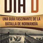 Una Guía Fascinante de la Batalla de Normandía