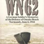 WN 62 - A German Soldier's Memories of the Defence of Omaha Beach, Normandy, June 6, 1944 - Hein Severloh